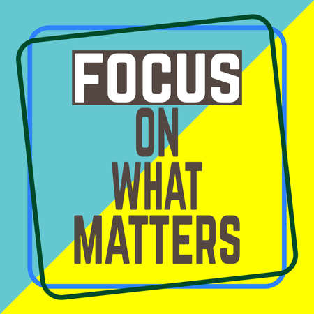 FOCUS ON WHAT MATTERS word on education, inspiration and business motivation concepts. Vector illustration. EPS 10