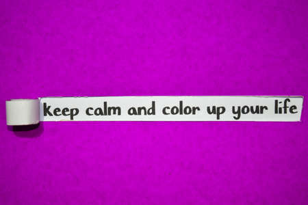 Keep calm and color up your life text, Inspiration, Motivation and business concept on purple torn paper