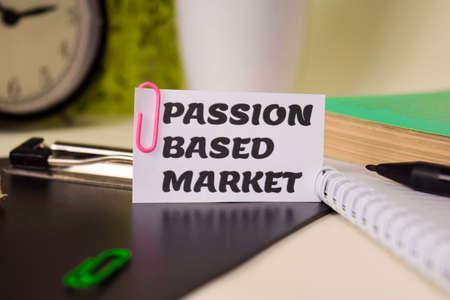 Passion Based Market on the paper isolated on it desk. Business and inspiration concept