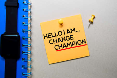 Hello I am Change Champion text on sticky notes isolated on office desk Stock Photo