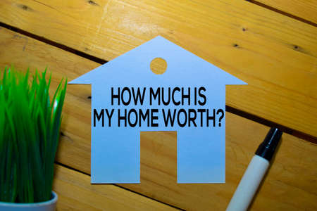 How Much is My Home Worth? text on a the table concept. Property business concept