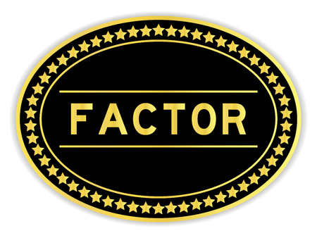 Gold and black color oval sticker with word factor on white background