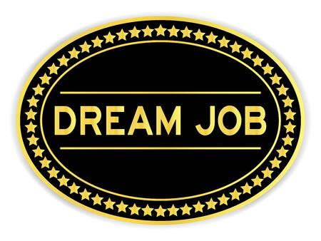 Black and gold color oval sticker with word dream job on white background