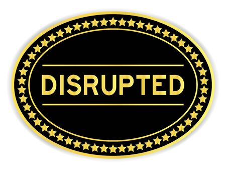 Black and gold color oval sticker with word disrupted on white background