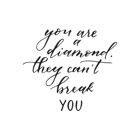 Vector hand drawn modern card. Trendy hand written calligraphy postcard. Elegant calligraphic quote and phrase. You are a diamond, they cant break you.