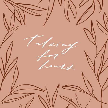 Stylish modern vector hand written hand lettering phrase, motivational and inspirational quote. Abstract leaves illustration. Trendy floral frame. Elegant minimalist background.