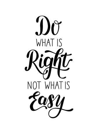 Do what is right, not what is easy lettering.