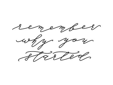 Remember why you started. Calligraphy Motivational quote. Monoline. Hand drawn lettering biautiful elegance card. Isolated on white background. Design for print poster. Vector illustration.