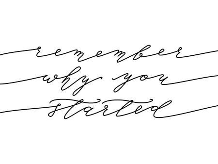 Onthoud waarom je begonnen bent. Kalligrafie Motivationeel citaat. Monoline. Hand getekende letters biautiful elegantie kaart. Geïsoleerd op een witte achtergrond. Ontwerp voor printafdruk. Vector illustratie.