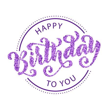 Happy birthday to you. Hand drawn Lettering card. Modern calligraphy Vector illustration.