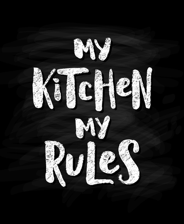 My kitchen, my rules. Modern Chalk effect text on black chalkboard background vector illustration hand lettering quote.