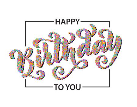Happy birthday to you. Hand drawn Lettering card. Modern calligraphy Vector illustration. Colorful confetti text Çizim
