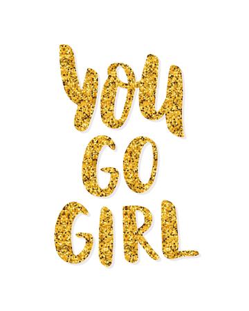 You go girl. Hand Lettering print. Modern calligraphy brush text. Inspiration phrase. Vector Gold glitter Girl power