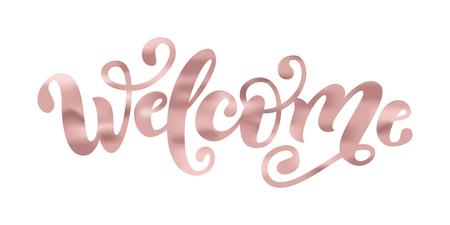 Welcome. Hand Lettering word. Handwritten modern brush typography sign. Rose Gold foil effect. Vector illustration