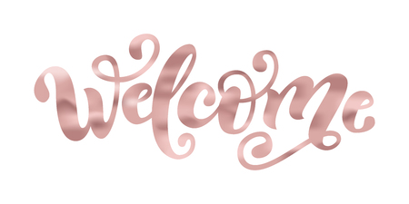 Welcome. Hand Lettering word. Handwritten modern brush typography sign. Rose Gold foil effect. Vector illustration