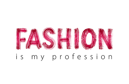 Fashion is my profession. Hand drawn word. Creative Beauty style text. Vector illustration.
