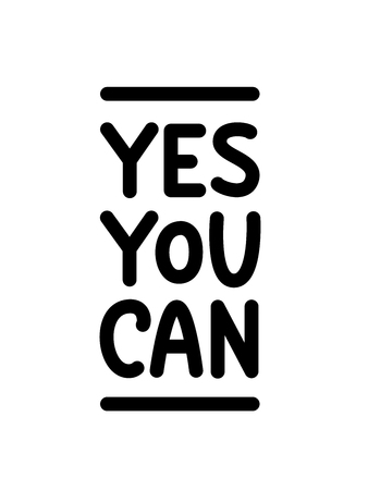 Yes you can. Hand Lettering print for Designs - t-shirts, postcards, bags prints. Poster text. Motivation, inspiration phrase. Vector illustration.