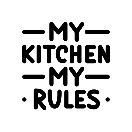 My kitchen, my rules. Typography poster. Black text on white background. Quote. Vector illustration hand lettering. Bold.