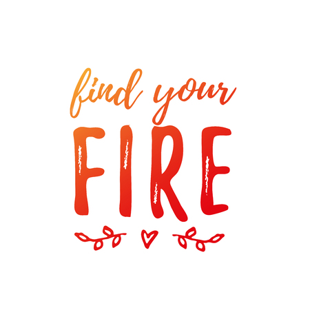 Find Your Fire text. Vector illustration. Motivational inspirarional quote. Hand drawn lettering word. Modern calligraphy. Grunge. Design for print on shirt, poster. Graphic Printed