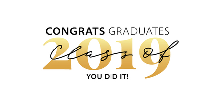 Class of 2019. Congrats Graduates. You did it. Lettering Graduation. Modern calligraphy. Vector illustration. Template for graduation design, party, high school or college graduate, yearbook.