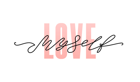 Love myself. Fashion typography quote. Modern calligraphy text pink love my self. Design print for girls t shirt, pin label, badges, sticker, greeting card, type poster banner. Vector illustration ego