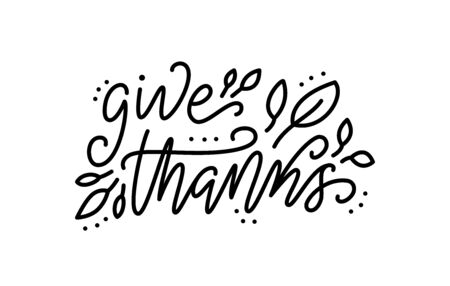 Thanksgiving lettering. Give thanks. Hand drawn text for Thanksgiving Day card. Vector illustration. Cartoon style. Typography design for print greetings card, shirt, banner, poster. Black and white.