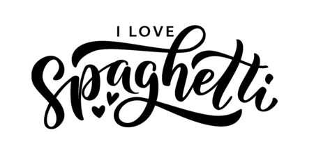 I love spaghetti. Hand lettering design. Vector illustration Hand drawn text. Script. Calligraphic design for print card, banner, kitchen poster, restaurant, cafe, tee, shirt