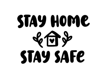 Stay home. Stay safe. Coronavirus. Hand lettering typography poster stay home - stay safe. Self quarine time. Motivation phrase. Vector illustration. Text on white background. House with heart