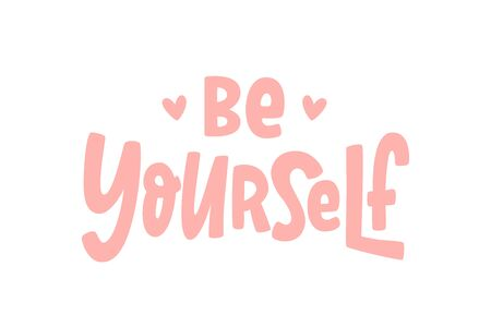BE YOURSELF quote. Single word. Modern calligraphy text. Love yourself. Design print for t shirt, pin label, badges, sticker, greeting card, banner. Vector illustration