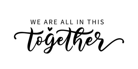 WE ARE ALL IN THIS TOGETHER. Coronavirus concept. Moivation quote. Stay home. Stay safe. Stay calm. Hand lettering typography poster. Self quarine time. Vector illustration. Text on white background.