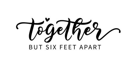 TOGETHER BUT SIX FEET APART. Coronavirus concept. Social distancing. Moivation quote. Stay safe. Hand lettering typography poster. Self quarine time. Vector illustration. Text on white background.