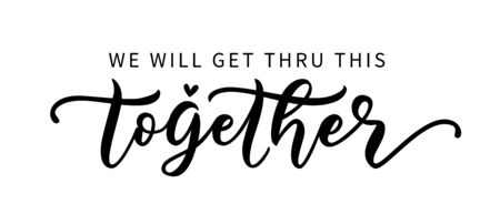 WE WILL GET THRU THIS TOGETHER. Coronavirus concept. Moivation quote. Stay home. Stay safe. Hand lettering typography poster. Self quarine time. Vector illustration text on white background. Vektorgrafik