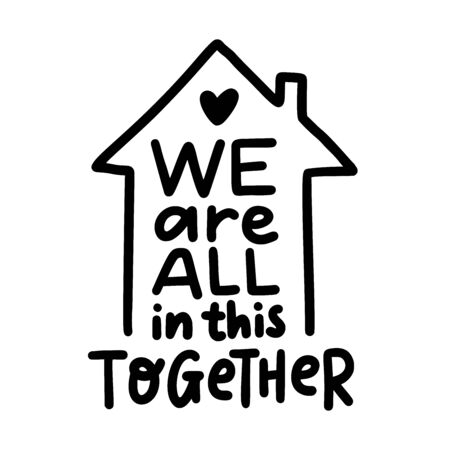 WE ARE ALL IN THIS TOGETHER. Coronavirus concept. Moivation quote. Stay home. Stay safe. Stay calm. Hand lettering typography poster. Self quarine time. Vector illustration. Text on white background. Foto de archivo - 146217766