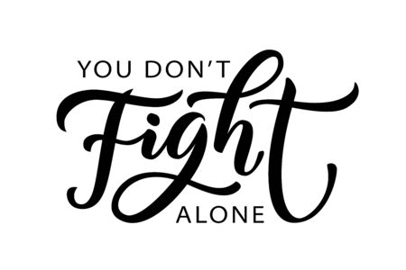 YOU DO NOT FIGHT ALONE. We will get thru this together. Coronavirus concept. Stronger together. Moivation quote. Stay strong. Illustration