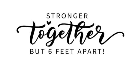 STRONGER TOGETHER BUT SIX FEET APART. Coronavirus concept. Social distancing. Moivation quote. Stay safe. Lettering typography poster. Self quarine time. Vector illustration. Text on white background. Illustration