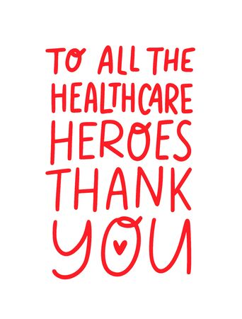THANK YOU TO ALL THE HEALTHCARE HEROES. Coronavirus concept. Moivation gratitude quote for doctors, nurses and healthcare workers fighting coronavirus. Graphic print thank you typography poster. Illustration
