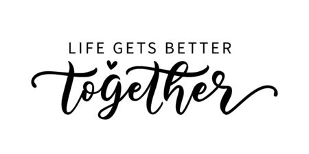 LIFE GETS BETTER TOGETHER. LGBT concept. Moivation quote. Graphic print for tee, shirt, poster, banner. Hand lettering typography pride poster. Vector illustration. Text on white background.
