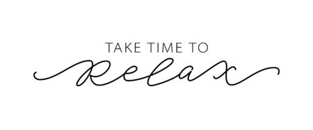 TAKE TIME TO RELAX. Motivation Quote Modern calligraphy text love yourself and relax. Design print for t shirt, pin label, badges, sticker, greeting card, banner. Vector illustration. ego Illustration