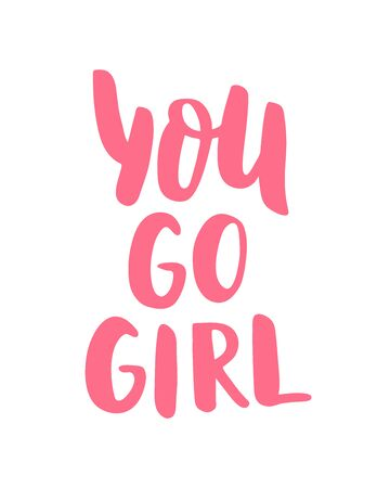 You go girl. Hand Lettering print for Designs - t-shirts, postcards, bags posters, prints. Modern calligraphy brush handwriting text. Motivation, inspiration phrase. Vector. Pink. Girl power