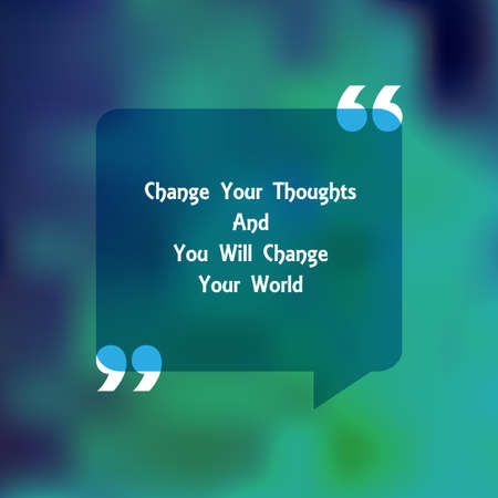 change: Template of square quote text bubble. Motivation quote. Change Your Thoughts And You Will Change Your World. Vector Illustration