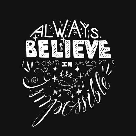 Lettering motivation poster. Quote about dream and believe for fabric, print, decor, greeting card. Always believe in the impossible. Vector