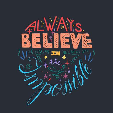 Letras de la motivación del cartel. Cita sobre el sueño y creer para la tela, impresión, decoración, tarjeta de felicitación. Siempre cree en lo imposible. Vector