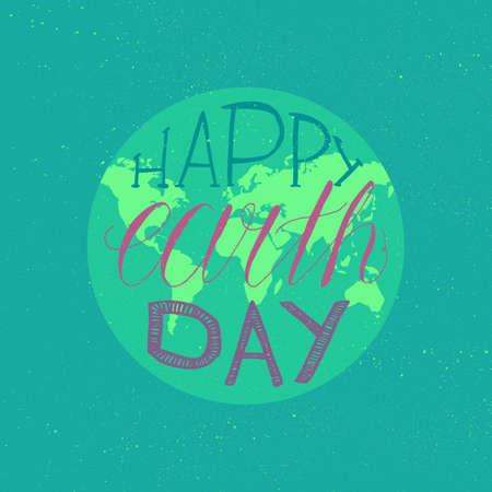 happy planet earth: Feliz D�a de la Tierra letras ilustraci�n para la impresi�n, cartel, saludo, celebraci�n. vendimia de Grunge guardar el concepto de planeta. Vector