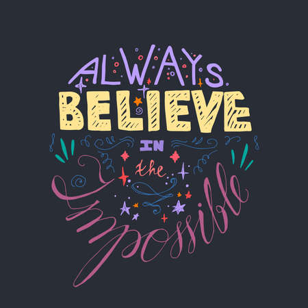 for a dream: Lettering motivation poster. Quote about dream and believe for fabric, print, decor, greeting card. Always believe in the impossible. Vector