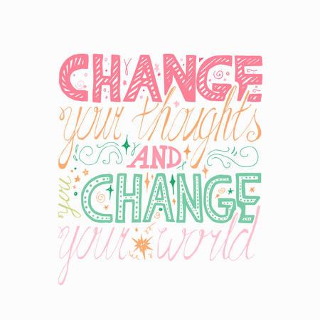 Beschriftung Motivation Plakat. Zitat über Traum und glauben, für Stoff, Druck, Dekor, Grußkarte. Ändern Sie Ihre Gedanken und Sie Ihre Welt verändern. Vektor