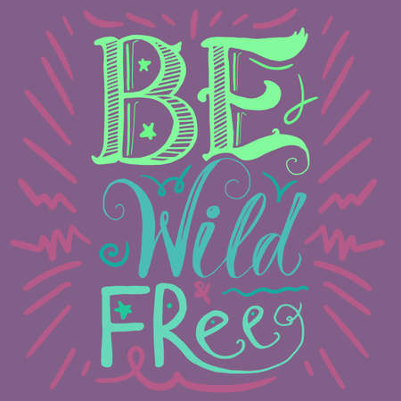 Motivation and Dream Lettering Concept. Be Wild and Free. Vintage Calligraphic Text. Inspirational retro quote for fabric, print, invitation, decor, greeting card, poster, design element. Vector