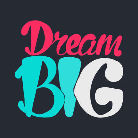 Motivation and Dream Lettering Concept. Dream Big. Vintage Calligraphic Text. Inspirational retro quote for fabric, print, invitation, decor, greeting card, poster, design element. Vector