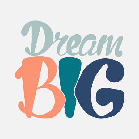 saying: Motivation and Dream Lettering Concept. Dream Big. Vintage Calligraphic Text. Inspirational retro quote for fabric, print, invitation, decor, greeting card, poster, design element. Vector