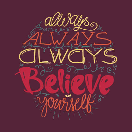 believe in yourself: Motivation and Dream Lettering Concept. Always Believe in Yourself. Vintage Calligraphic Text. Inspirational retro quote for fabric, print, decor, greeting card, poster, design element. Vector