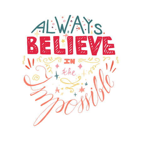 Lettering motivation poster. Quote about dream and believe for fabric, print, decor, greeting card. Always believe in the impossible. Illustration